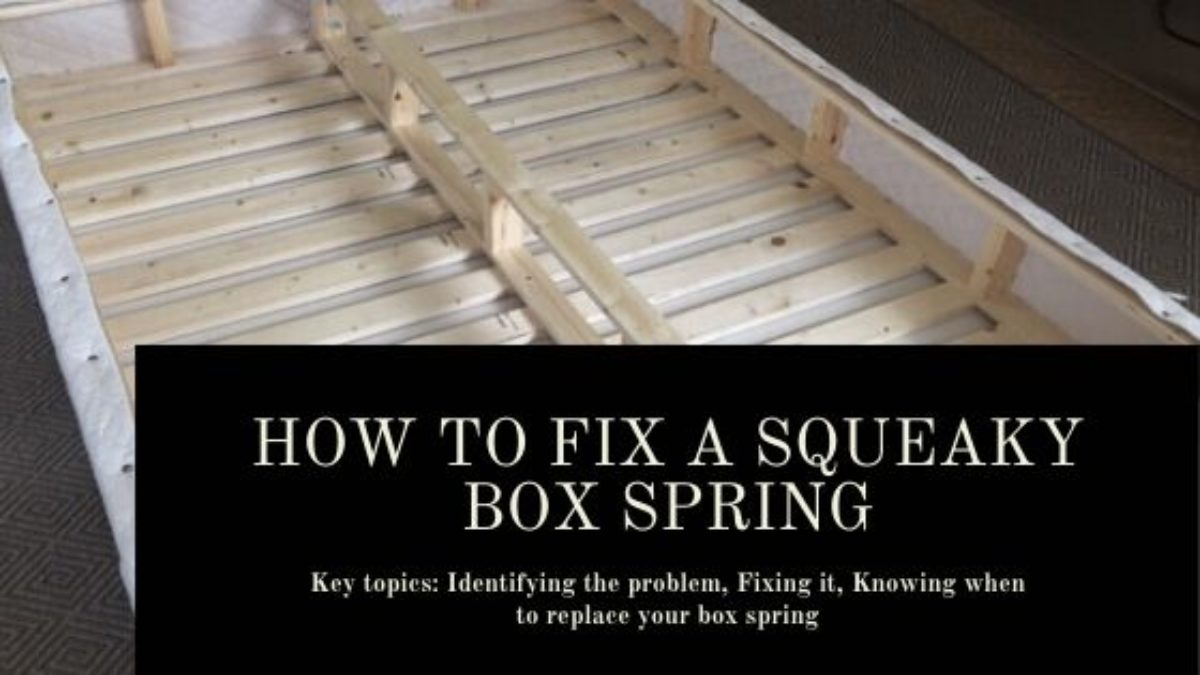 How To Fix A Squeaky Box Spring Step By Step Guide To Idenfiy And Fix